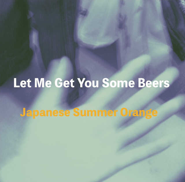 Japanese Summer Orange、1stシングル『Let Me Get You Some Beers』発売開始